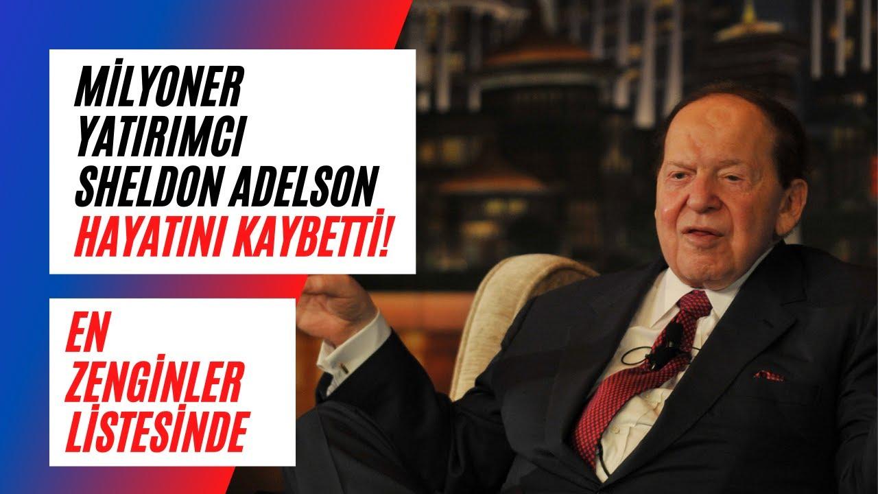 Milyoner yatırımcı Sheldon Adelson hayatını kaybetti! En zenginler listesinde...